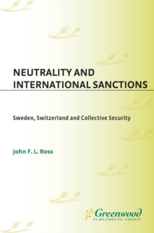 Neutrality and International Sanctions: Sweden, Switzerland, and Collective Security : Sweden, Switzerland, and Collective Security, PDF eBook