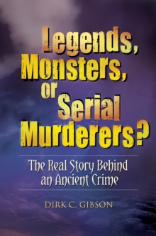 Legends, Monsters, or Serial Murderers? The Real Story Behind an Ancient Crime, EPUB eBook