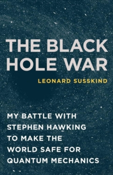 The Black Hole War : My Battle with Stephen Hawking to Make the World Safe for Quantum Mechanics, EPUB eBook