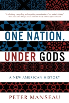One Nation, Under Gods : A New American History, Paperback Book
