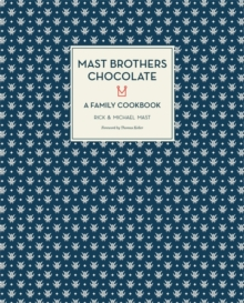 Mast Brothers Chocolate: A Family Cookbook, Hardback Book