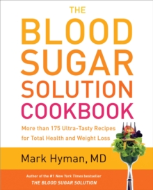 The Blood Sugar Solution Cookbook : More than 175 Ultra-Tasty Recipes for Total Health and Weight Loss, EPUB eBook