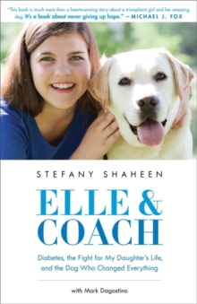 Elle & Coach : Diabetes, the Fight for My Daughter's Life, and the Dog Who Changed Everything, Paperback / softback Book