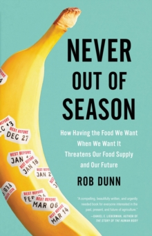 Never Out of Season : How Having the Food We Want When We Want It Threatens Our Food Supply and Our Future, EPUB eBook