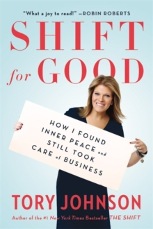 Shift for Good : How I Figured it Out and Feel Better Than Ever, Paperback Book
