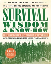 Survival Wisdom & Know How : Everything You Need to Know to Subsist in the Wilderness, Paperback Book