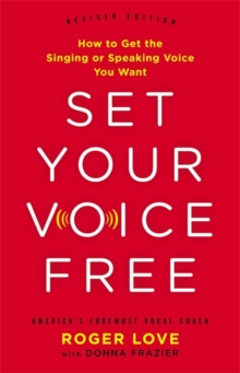 Set Your Voice Free (Expanded Edition) : How to Get the Singing or Speaking Voice You Want, Hardback Book