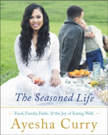 The Seasoned Life : Food, Family, Faith, and the Joy of Eating Well, Hardback Book