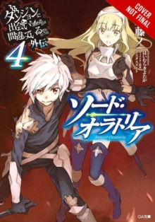 Is It Wrong to Try to Pick Up Girls in a Dungeon? On the Side: Sword Oratoria, Vol. 4 (light novel), Paperback Book