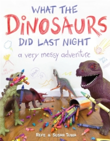 What the Dinosaurs Did Last Night : A Very Messy Adventure, Hardback Book