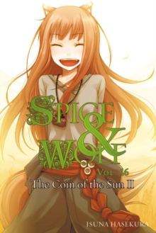 Spice and Wolf, Vol. 16 (light novel) : The Coin of the Sun II, Paperback / softback Book