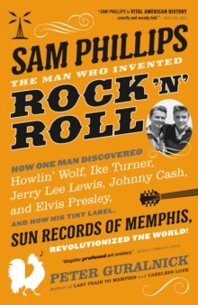 Sam Phillips: The Man Who Invented Rock 'n' Roll : How One Man Discovered  Howlin' Wolf, Ike Turner, Johnny Cash, Jerry Lee Lewis, and Elvis Presley, and How His Tiny Label, Sun Records of Memphis, Re, EPUB eBook