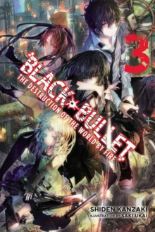 Black Bullet, Vol. 3 (light novel) : The Destruction of the World by Fire, Paperback Book