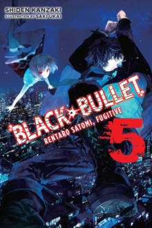 Black Bullet, Vol. 5 (light novel) : Rentaro Satomi, Fugitive, Paperback / softback Book
