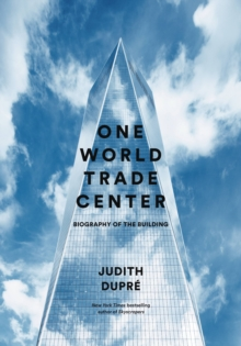 One World Trade Center : Biography of the Building, EPUB eBook