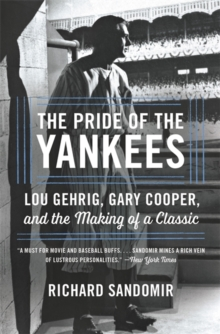 The Pride of the Yankees : Lou Gehrig, Gary Cooper, and the Making of a Classic, Paperback / softback Book