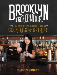 Brooklyn Bartender : A Modern Guide to Cocktails and Spirits, EPUB eBook