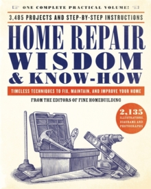 Home Repair Wisdom & Know-How : Timeless Techniques to Fix, Maintain, and Improve Your Home, Paperback Book