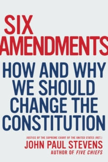 Six Amendments : How and Why We Should Change the Constitution, EPUB eBook