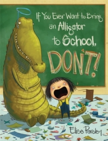 If You Ever Want To Bring An Alligator To School, Don't!, Hardback Book