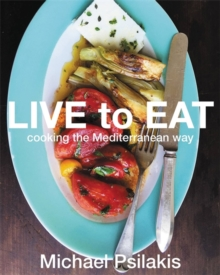 Live to Eat : Cooking the Mediterranean Way, Hardback Book