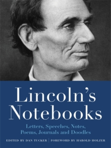 Lincoln's Notebooks : Letters, Speeches, Journals, and Poems, Paperback Book