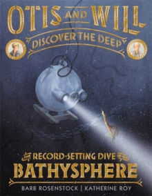 Otis and Will Discover the Deep : The Record-Setting Dive of the Bathysphere, Hardback Book