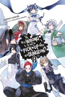 Is It Wrong to Try to Pick Up Girls in a Dungeon?, Vol. 8 (light novel), Paperback / softback Book