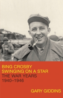 Bing Crosby : Swinging on a Star: The War Years, 1940-1946, EPUB eBook
