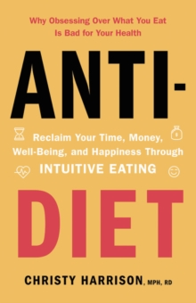 Anti-Diet : Reclaim Your Time, Money, Well-Being, and Happiness Through Intuitive Eating, EPUB eBook