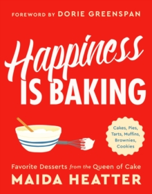 Happiness Is Baking : Cakes, Pies, Tarts, Muffins, Brownies, Cookies: Favorite Desserts from the Queen of Cake, EPUB eBook
