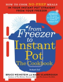 From Freezer to Instant Pot: The Cookbook : How to Cook No-Prep Meals in Your Instant Pot Straight from Your Freezer, EPUB eBook