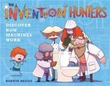 The Invention Hunters Discover How Machines Work, Hardback Book
