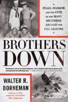 Brothers Down : Pearl Harbor and the Fate of the Many Brothers Aboard the USS Arizona, EPUB eBook