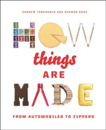 How Things Are Made : From Automobiles to Zippers, Hardback Book