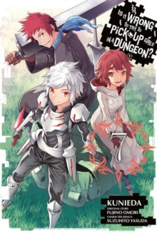 Is It Wrong to Try to Pick Up Girls in a Dungeon?, Vol. 7 (manga), Paperback Book