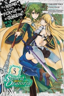 Is It Wrong to Try to Pick Up Girls in a Dungeon? Sword Oratoria, Vol. 5, Paperback / softback Book