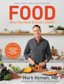 Food: What the Heck Should I Cook? : More than 100 Delicious Recipes--Pegan, Vegan, Paleo, Gluten-free, Dairy-free, and More--For Lifelong Health, EPUB eBook