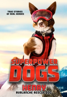 Superpower Dogs: Henry : Avalanche Rescue Dog, EPUB eBook