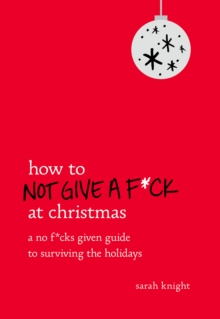 How to Not Give a F*ck at Christmas : A No F*cks Given Guide to Surviving the Holidays, EPUB eBook