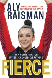 Fierce : How Competing for Myself Changed Everything, Paperback / softback Book