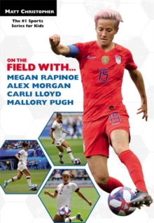 On the Field with...Megan Rapinoe, Alex Morgan, Carli Lloyd, and Mallory Pugh, Paperback / softback Book