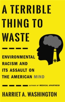A Terrible Thing to Waste : Environmental Racism and Its Assault on the American Mind, Hardback Book