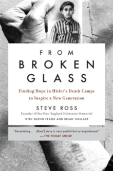 From Broken Glass : Finding Hope in Hitler's Death Camps to Inspire a New Generation, Paperback / softback Book