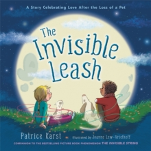 The Invisible Leash : A Story Celebrating Love After the Loss of a Pet, Hardback Book