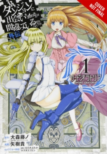 Is It Wrong to Try to Pick Up Girls in a Dungeon? Sword Oratoria, Vol. 1 (manga), Paperback Book