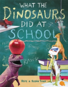 What The Dinosaurs Did At School : Another Messy Adventure, Hardback Book