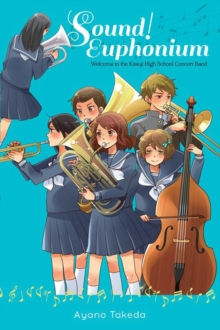 Sound! Euphonium (light novel) : Welcome to the Kitauji High School Concert Band, Paperback / softback Book