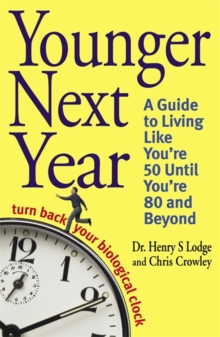Younger Next Year : Turn Back Your Biological Clock, Paperback Book