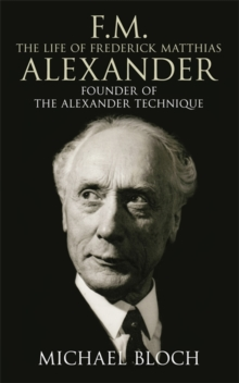 F.M.: The Life Of Frederick Matthias Alexander : Founder of the Alexander Technique, Paperback / softback Book